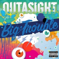Outasight-Big Trouble 2015