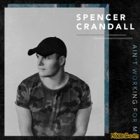 Spencer Crandall - Ain't Working for Me - Single (2019)
