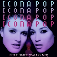 Icona Pop - In the Stars (Galaxy Mix) - Single