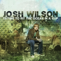 Josh Wilson - Trying to Fit the Ocean In a Cup[iTunes Plus AAC M4A][2008]