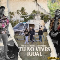 Tito El Bambino & Miky Woodz - Tú No Vives Igual - Single (2018)