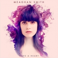 Meaghan Smith - Have A Heart (2014)