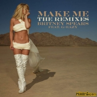 Britney Spears - Make Me... (feat. G-Eazy) [The Remixes] - Single (2016)
