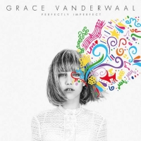 Grace VanderWaal - Perfectly Imperfect (EP)(2016)