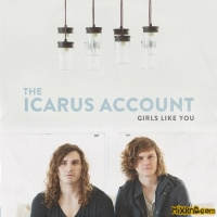 The Icarus Account - Girls Like You(2014)