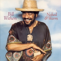 Bill Withers - Naked & Warm (2015)