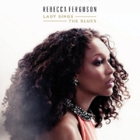 Rebecca Ferguson-Lady Sings the Blues 2015
