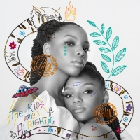 Chloe x Halle - The Kids Are Alright (2018)