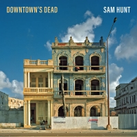 Sam Hunt – Downtown's Dead – Single (2018)