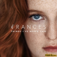 Frances - Things I've Never Said (Deluxe)(2017)
